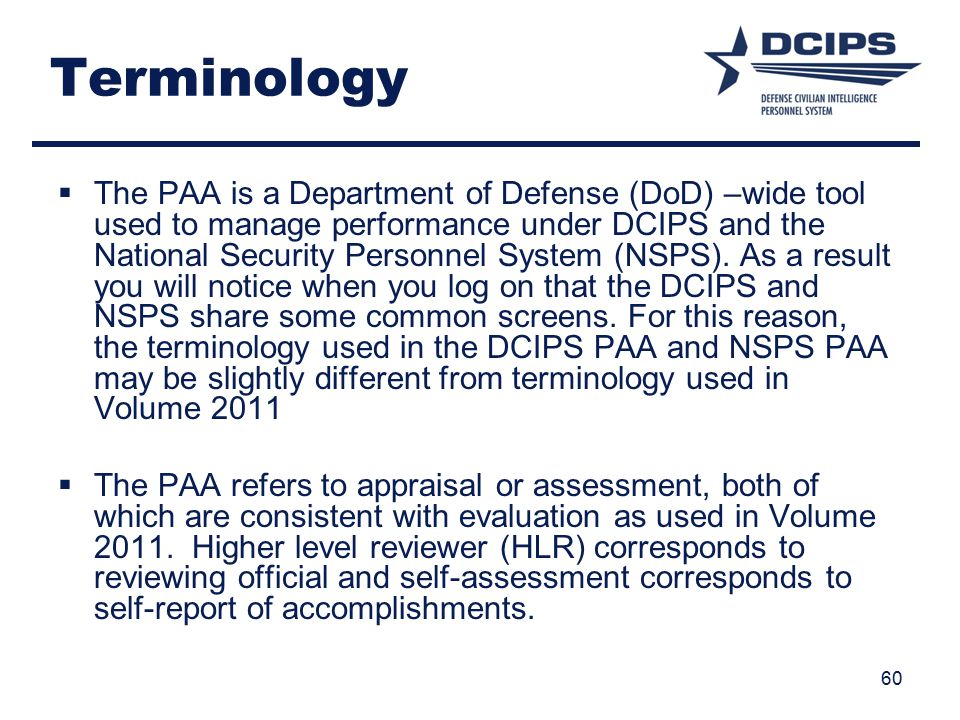 Terminology  The PAA is a Department of Defense (DoD) –wide tool used to manage performance under DCIPS and the National Security Personnel System (NSPS).