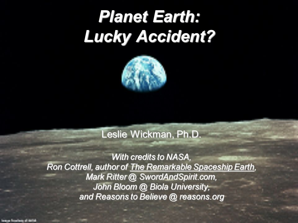 Planet Earth: Lucky Accident. Leslie Wickman, Ph.D.