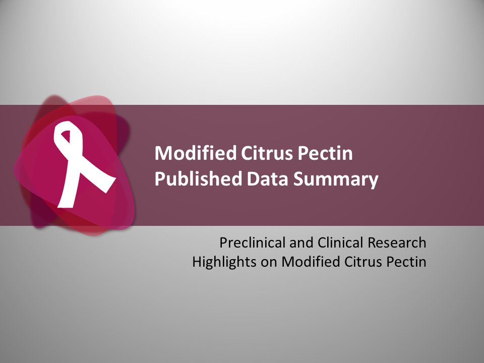 Modified Citrus Pectin Published Data Summary Preclinical and Clinical Research Highlights on Modified Citrus Pectin