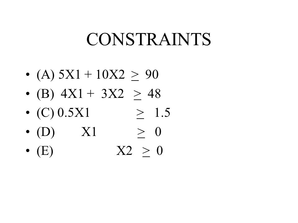 CONSTRAINTS (A) 5X1 + 10X2 > 90 (B) 4X1 + 3X2 > 48 (C) 0.5X1 > 1.5 (D) X1 > 0 (E) X2 > 0