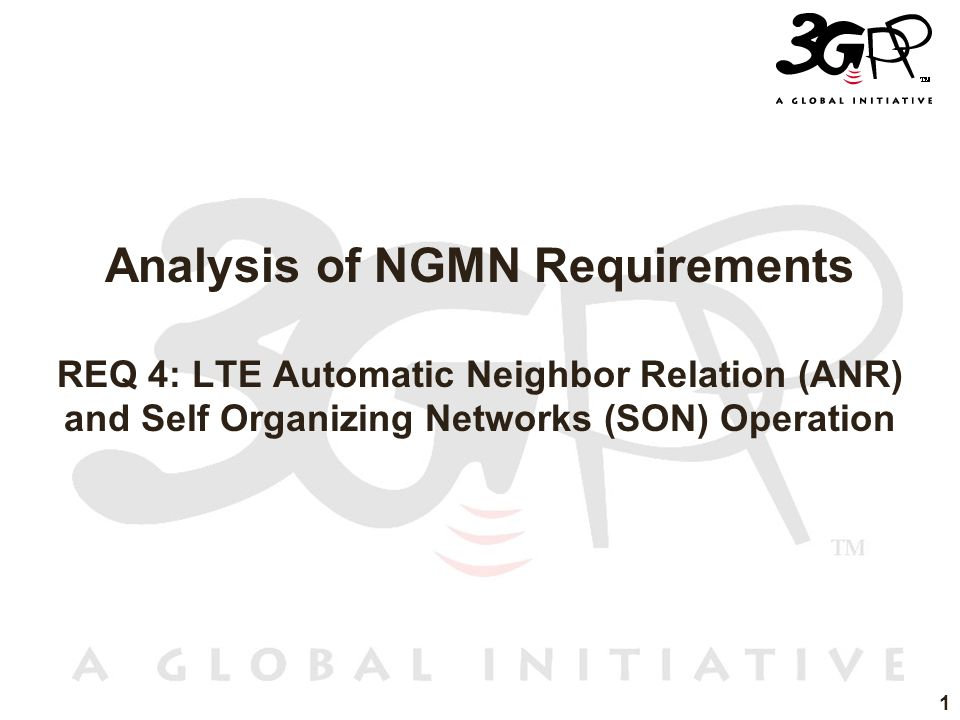 1 Analysis of NGMN Requirements REQ 4: LTE Automatic Neighbor Relation (ANR) and Self Organizing Networks (SON) Operation