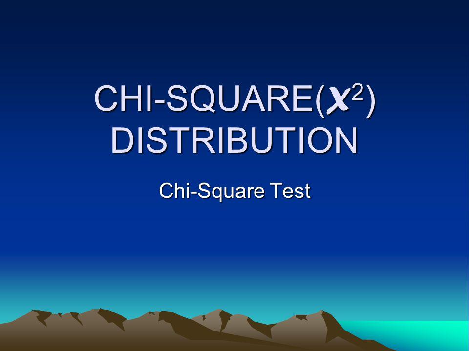 CHI-SQUARE( X 2 ) DISTRIBUTION Chi-Square Test