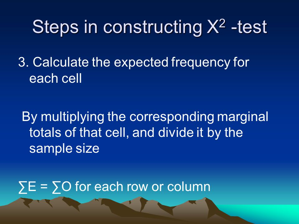 Steps in constructing X 2 -test 3.