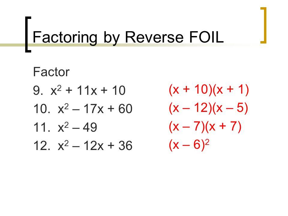 Factoring by Reverse FOIL Factor 9. x 2 + 11x + 10 10.