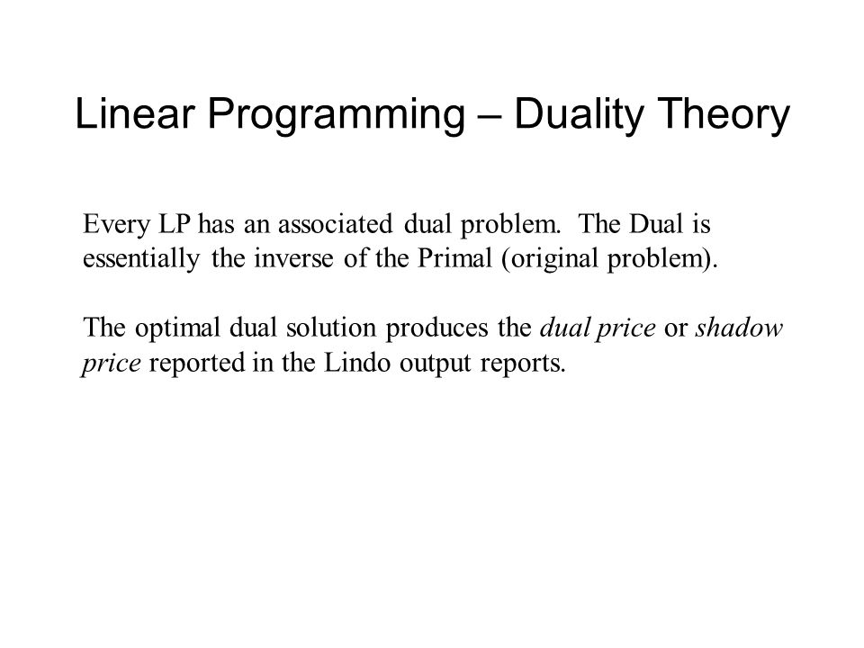 Linear Programming – Duality Theory Every LP has an associated dual problem.