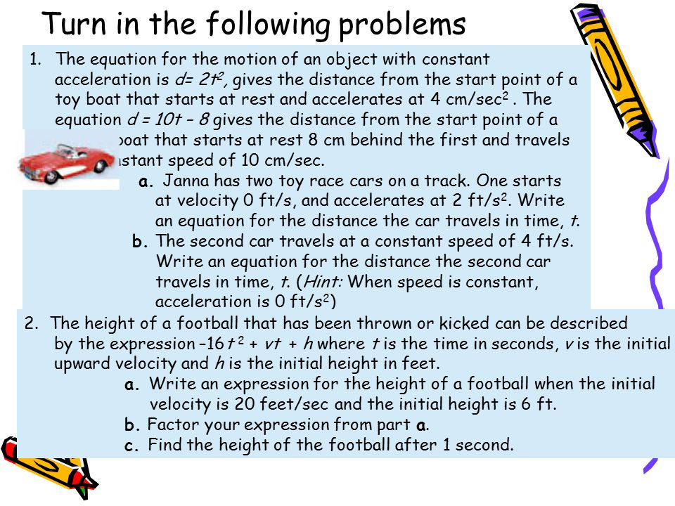 Turn in the following problems 1.The equation for the motion of an object with constant acceleration is d= 2t 2, gives the distance from the start poi