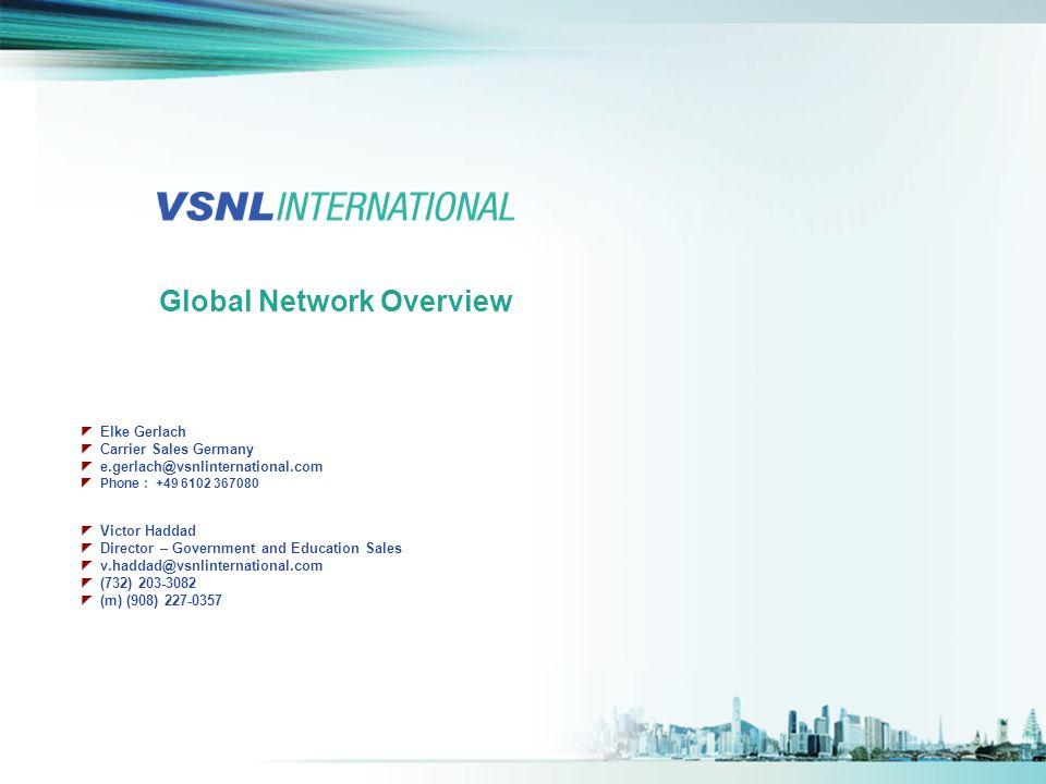 Global Network Overview  Elke Gerlach  Carrier Sales Germany  e.gerlach@vsnlinternational.com  Phone : +49 6102 367080  Victor Haddad  Director