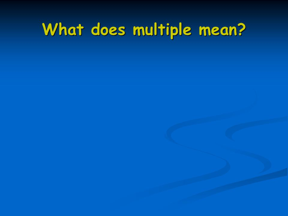 What does multiple mean