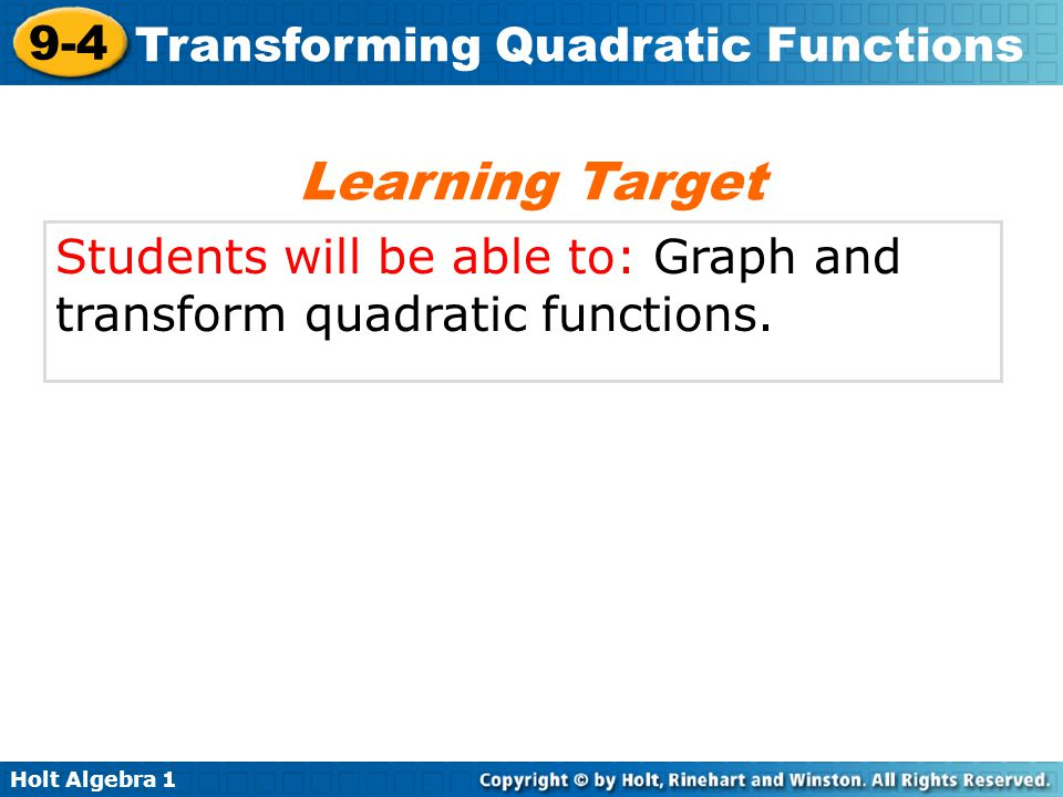 Holt Algebra 1 9-4 Transforming Quadratic Functions When comparing graphs, it is helpful to draw them on the same coordinate plane.