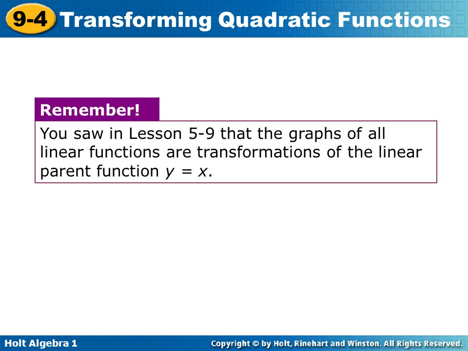 Holt Algebra 1 9-4 Transforming Quadratic Functions You saw in Lesson 5-9 that the graphs of all linear functions are transformations of the linear pa