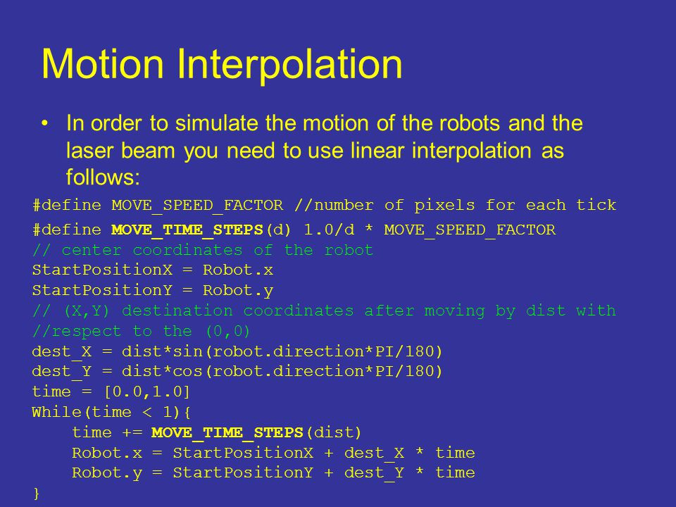 Motion Interpolation In order to simulate the motion of the robots and the laser beam you need to use linear interpolation as follows: #define MOVE_SP