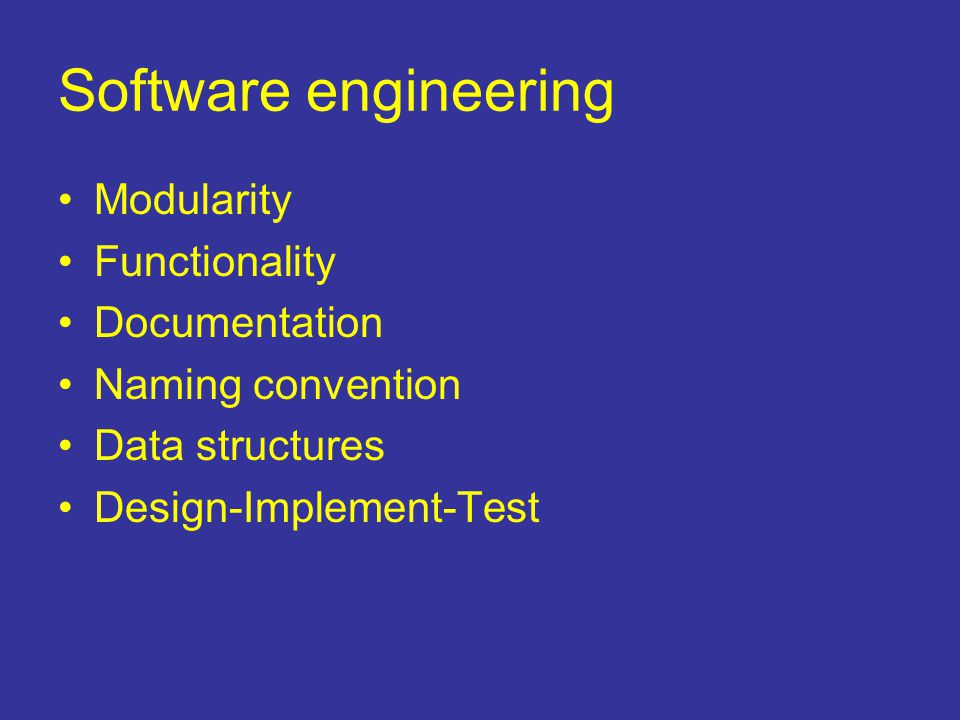 Software engineering Modularity Functionality Documentation Naming convention Data structures Design-Implement-Test