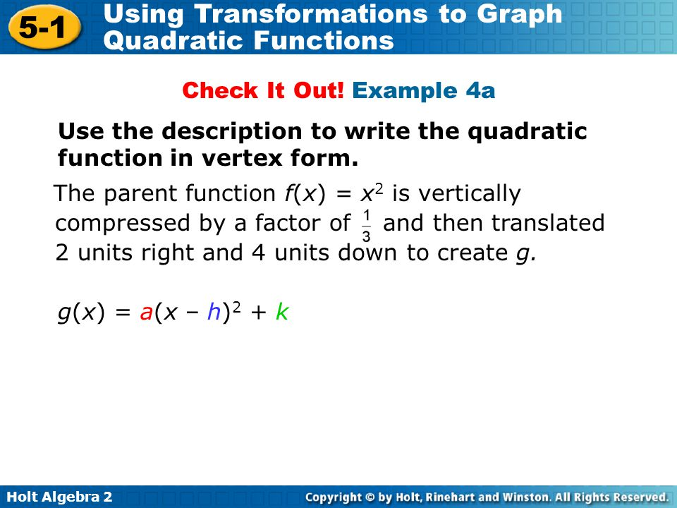 Holt Algebra 2 5-1 Using Transformations to Graph Quadratic Functions Check It Out! Example 4a Use the description to write the quadratic function in