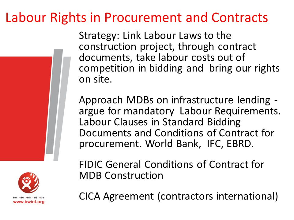 Achieving Decent Work through Procurement ILO Convention 94 Labour Clauses in Public Contracts Modernise National Procurement laws and practice to include labour clauses – especially Public Works.