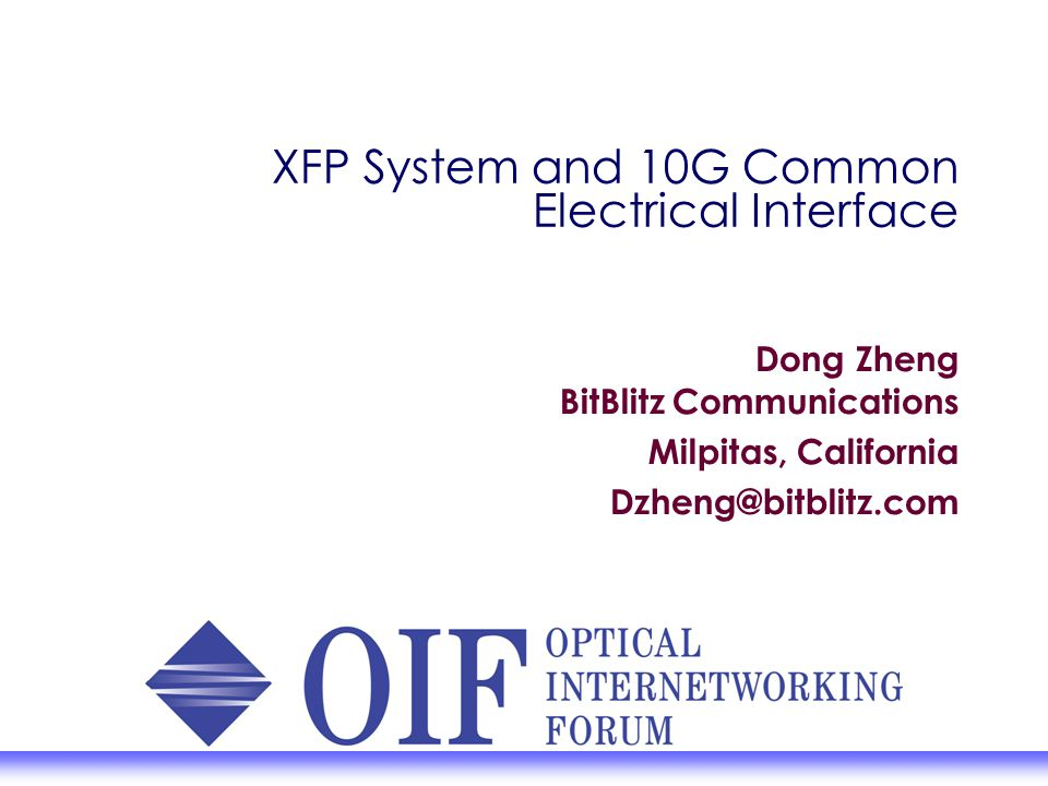 XFP System and 10G Common Electrical Interface Dong Zheng BitBlitz Communications Milpitas, California Dzheng@bitblitz.com