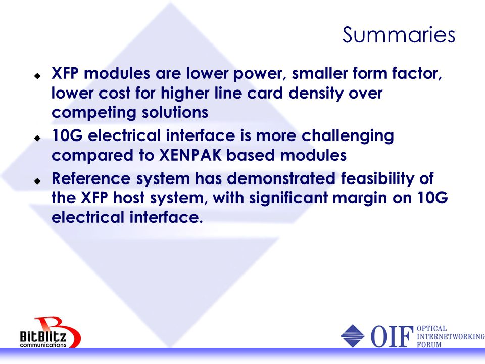 Summaries  XFP modules are lower power, smaller form factor, lower cost for higher line card density over competing solutions  10G electrical interf