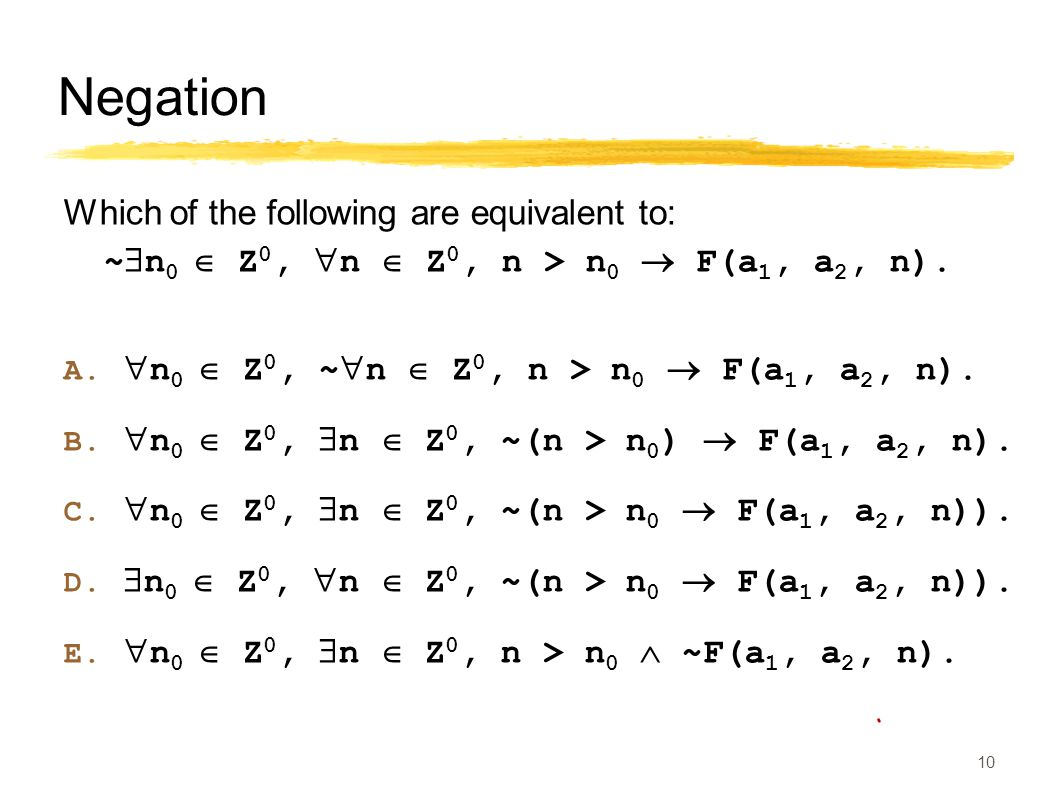 Negation Which of the following are equivalent to: ~  n 0  Z 0,  n  Z 0, n > n 0  F(a 1, a 2, n).
