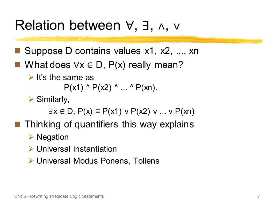 Negation ~ ∀ x ∈ D, P(x) ≡ ~(P(x1) ^ P(x2) ^...^ P(xn)) ≡ ~P(x1) v ~P(x2) v...