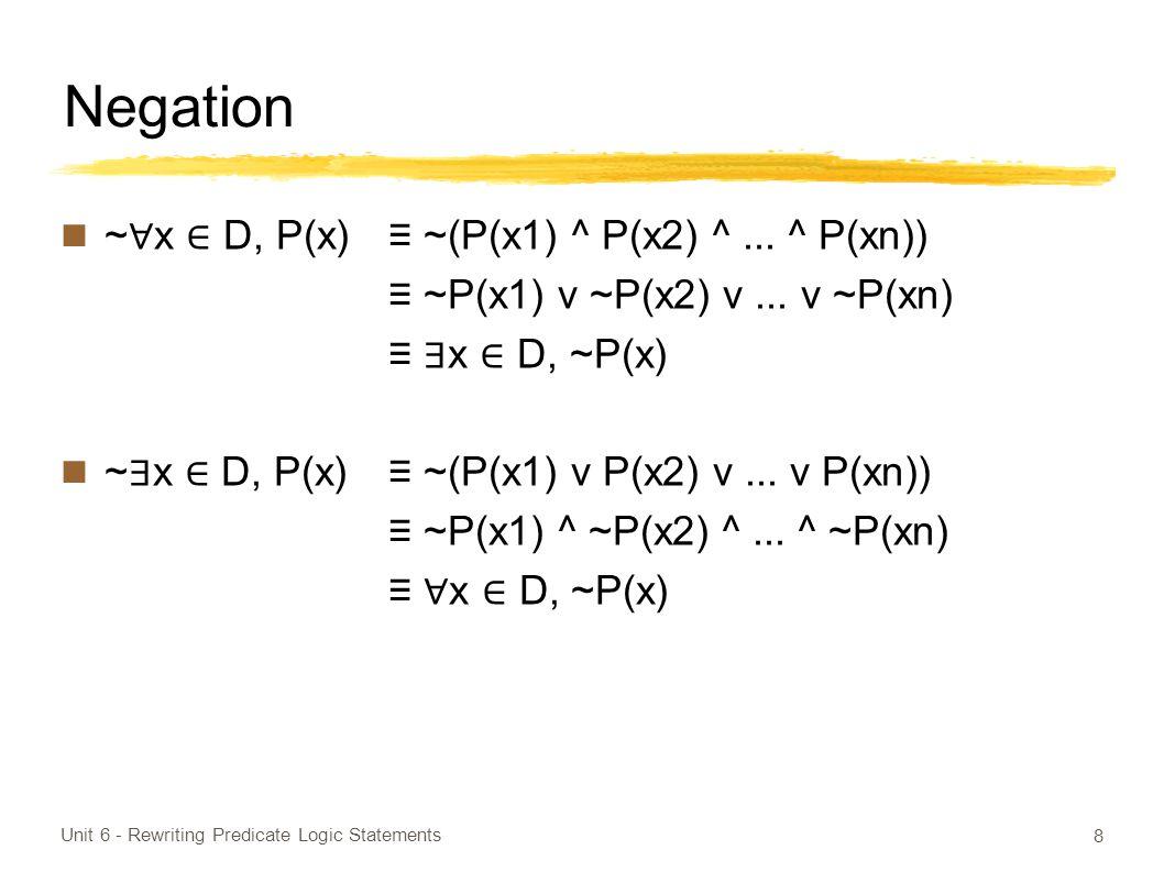 Negation ~ ∀ x ∈ D, P(x) ≡ ~(P(x1) ^ P(x2) ^... ^ P(xn)) ≡ ~P(x1) v ~P(x2) v...