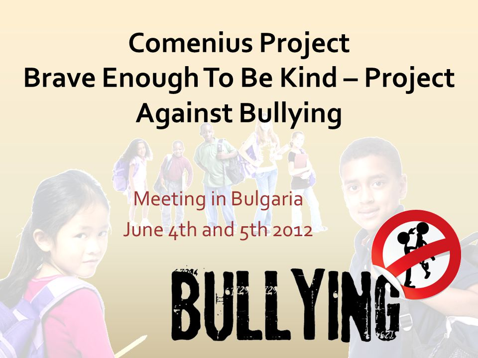 Comenius Project Brave Enough To Be Kind – Project Against Bullying Meeting in Bulgaria June 4th and 5th 2012