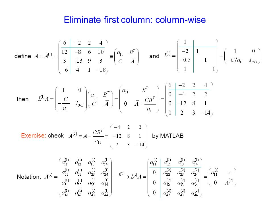Exercise: check by MATLAB Eliminate first column: column-wise defineand then Notation: