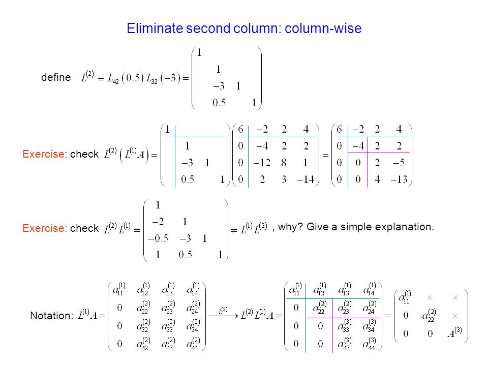 define Exercise: check, why? Give a simple explanation. Notation: Eliminate second column: column-wise