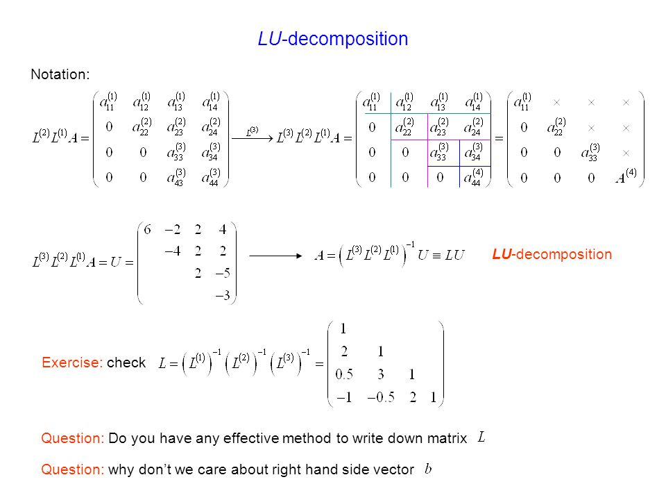 Notation: Exercise: check LU-decomposition Question: Do you have any effective method to write down matrix LU-decomposition Question: why don't we car
