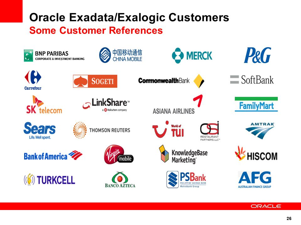 26 Oracle Exadata/Exalogic Customers Some Customer References