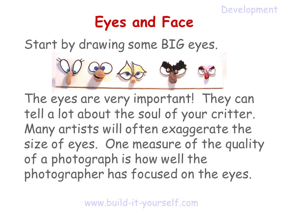www.build-it-yourself.com Eyes and Face Start by drawing some BIG eyes.