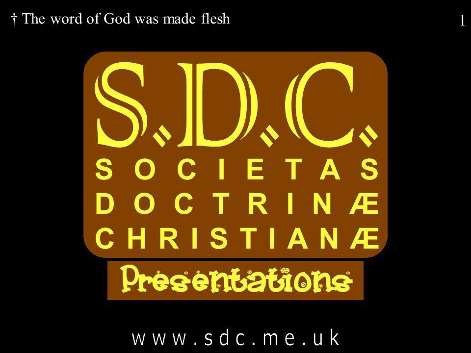 1 SOCIETAS DOCTRINÆ CHRISTIANÆ † The word of God was made flesh