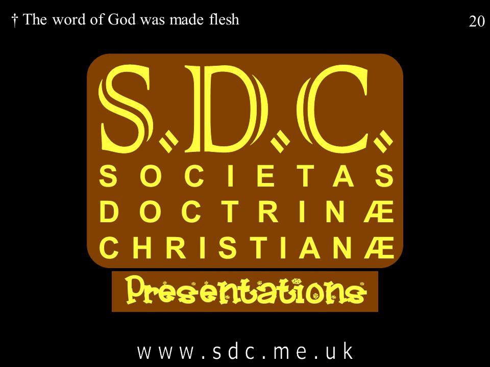 20 SOCIETAS DOCTRINÆ CHRISTIANÆ † The word of God was made flesh
