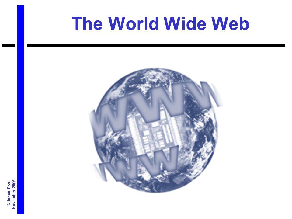 © Johan Bos November 2005 The World Wide Web