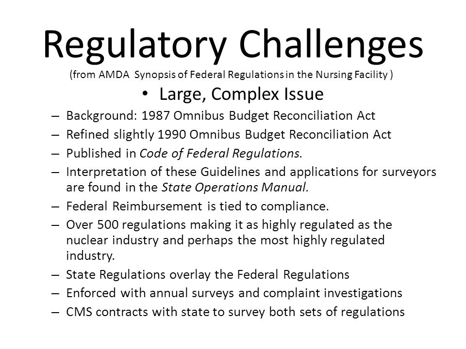 Regulatory Challenges Large, Complex Issue – Background: 1987 Omnibus Budget Reconciliation Act – Refined slightly 1990 Omnibus Budget Reconciliation Act – Published in Code of Federal Regulations.