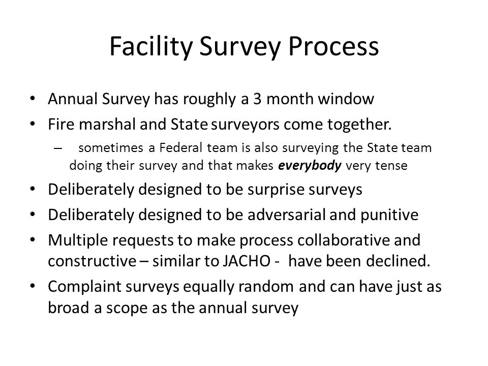 Facility Survey Process Annual Survey has roughly a 3 month window Fire marshal and State surveyors come together.