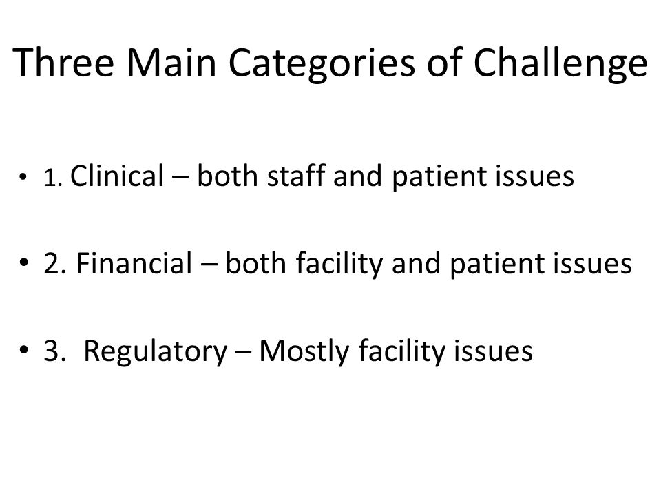 Three Main Categories of Challenge 1. Clinical – both staff and patient issues 2.