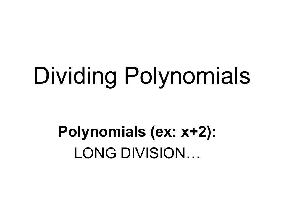 Dividing Polynomials Polynomials (ex: x+2): LONG DIVISION…