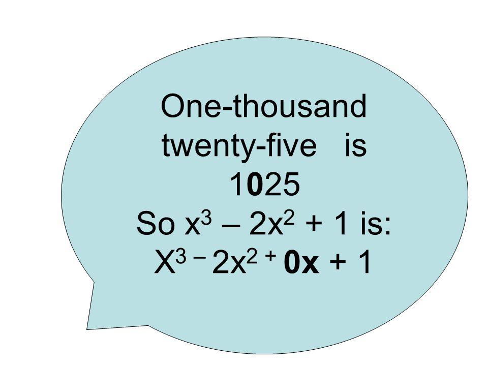 One-thousand twenty-five is 1025 So x 3 – 2x 2 + 1 is: X 3 – 2x 2 + 0x + 1