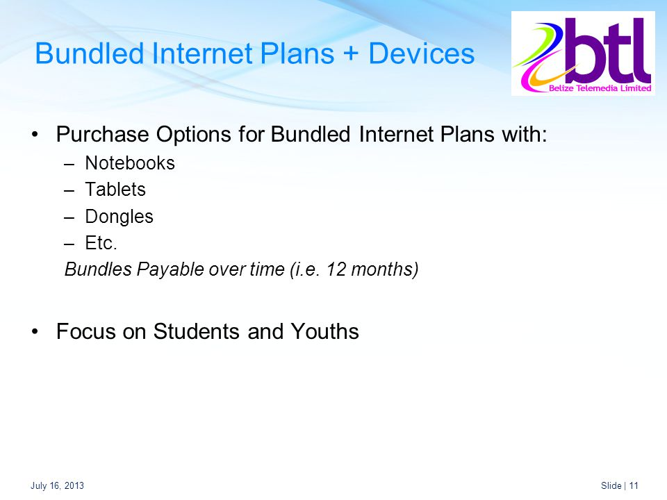 Bundled Internet Plans + Devices Purchase Options for Bundled Internet Plans with: –Notebooks –Tablets –Dongles –Etc.