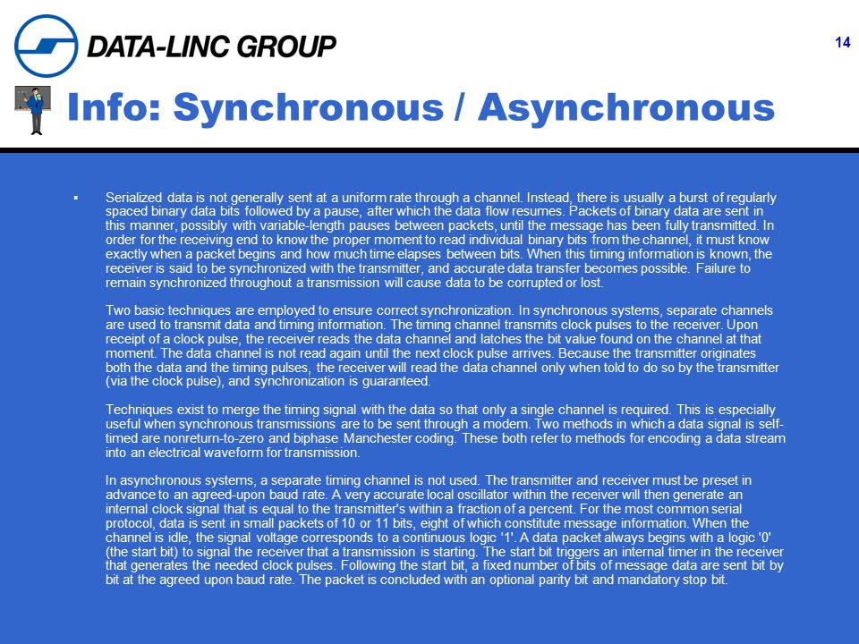 14 Info: Synchronous / Asynchronous  Serialized data is not generally sent at a uniform rate through a channel.