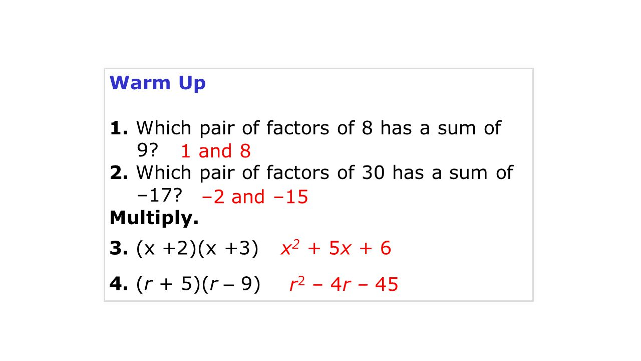 Example 2A: Factoring x 2 + bx + c When c is Positive x 2 + 6x + 5 Factor each trinomial.