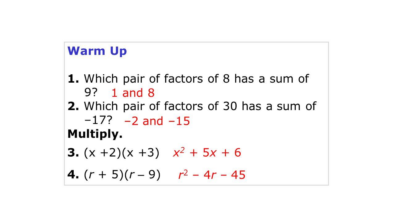 Factor quadratic trinomials of the form x 2 + bx + c. Objective