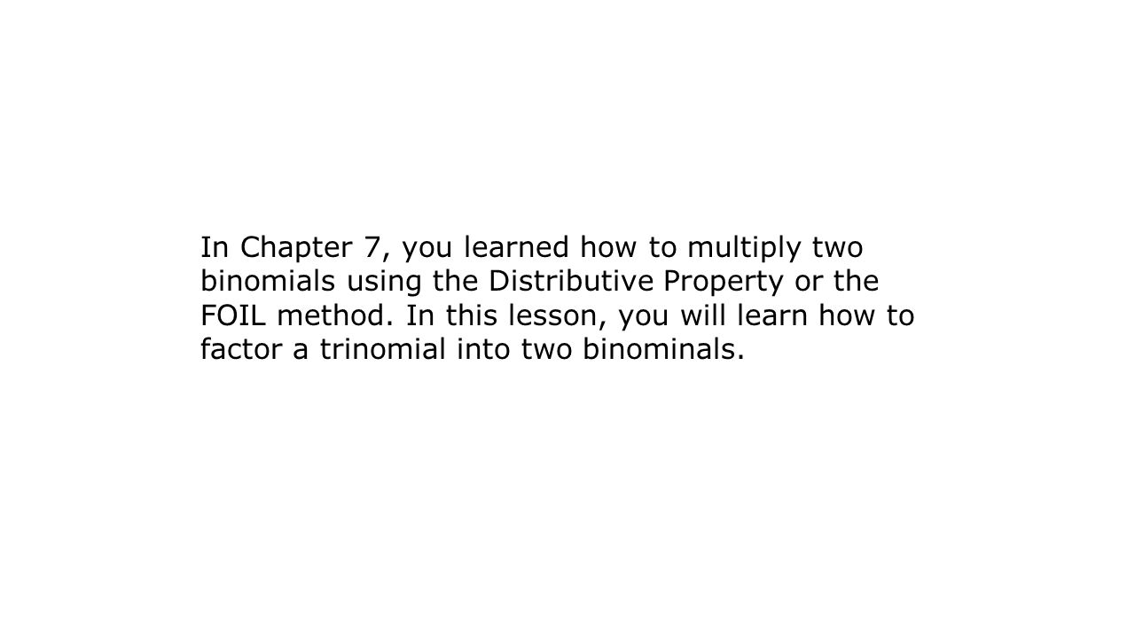 (x + 2)(x + 5) = x 2 + 7x + 10 You can use this fact to factor a trinomial into its binomial factors.