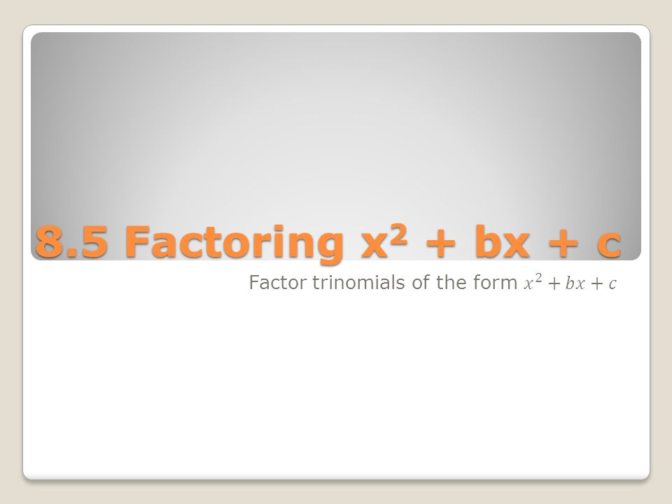 Factoring with Positives x 2 + 3x + 2 ◦Find two factors of 2 whose sum is 3.