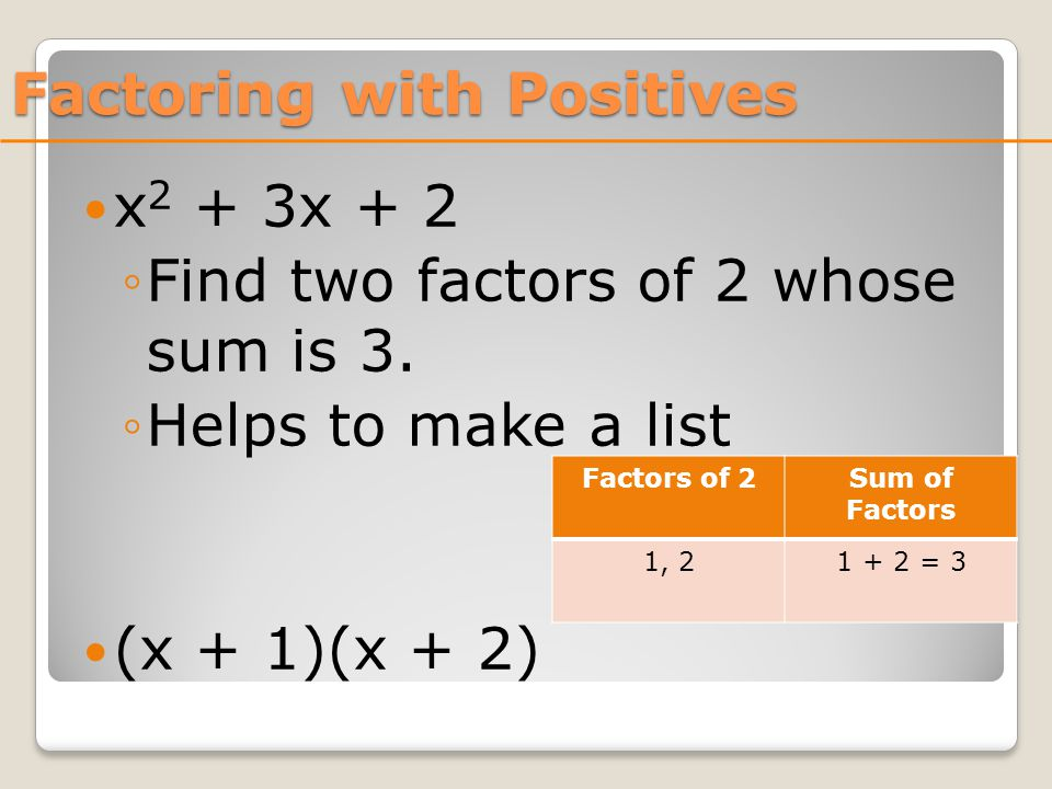 Try These.a 2 + 7a + 10 ◦Find two factors of 10 whose sum is 7.