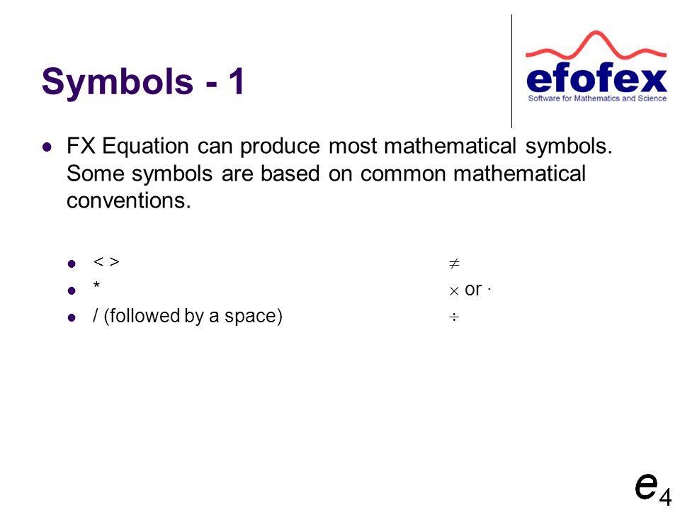 Symbols - 1 FX Equation can produce most mathematical symbols.