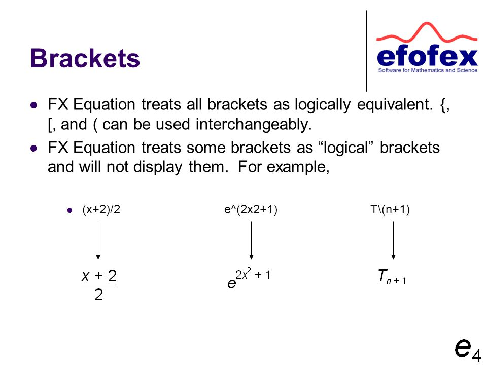 """Brackets FX Equation treats all brackets as logically equivalent. {, [, and ( can be used interchangeably. FX Equation treats some brackets as """"logica"""