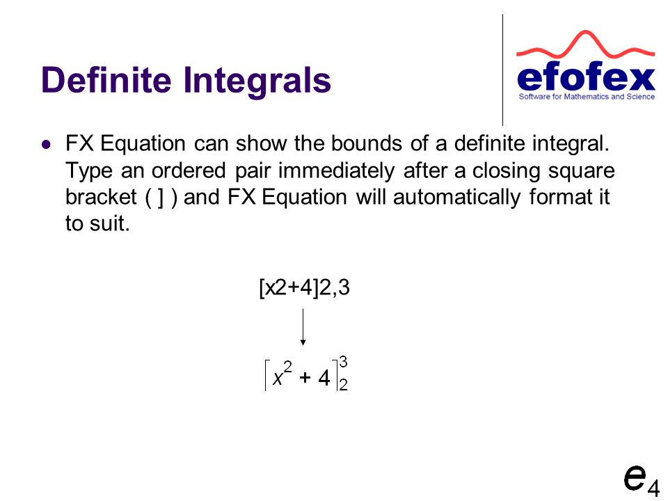 Definite Integrals FX Equation can show the bounds of a definite integral.
