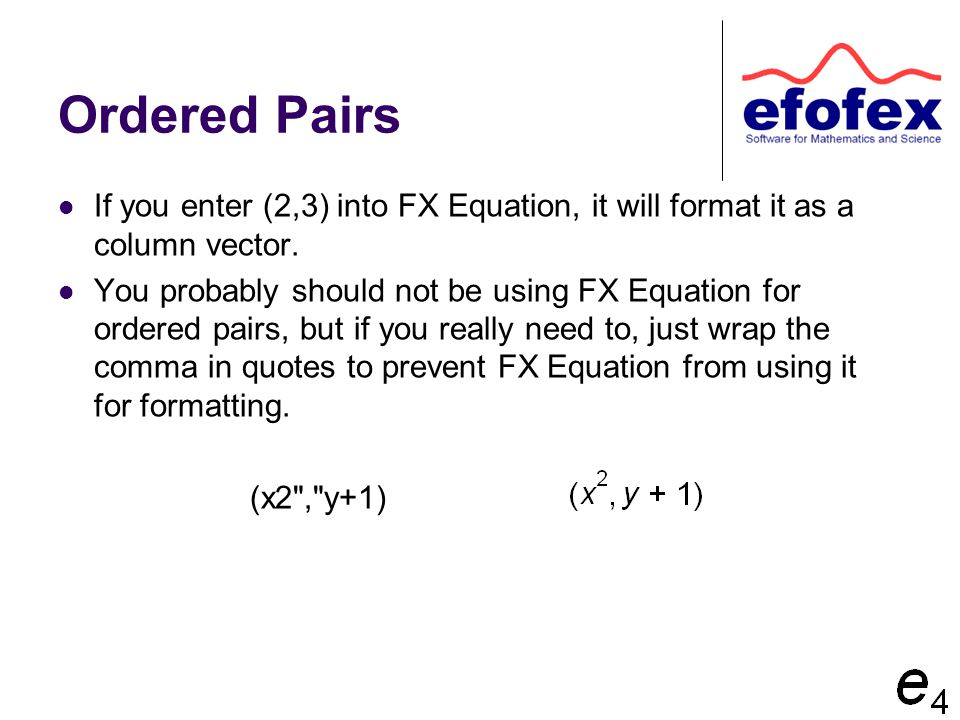 Ordered Pairs If you enter (2,3) into FX Equation, it will format it as a column vector. You probably should not be using FX Equation for ordered pair