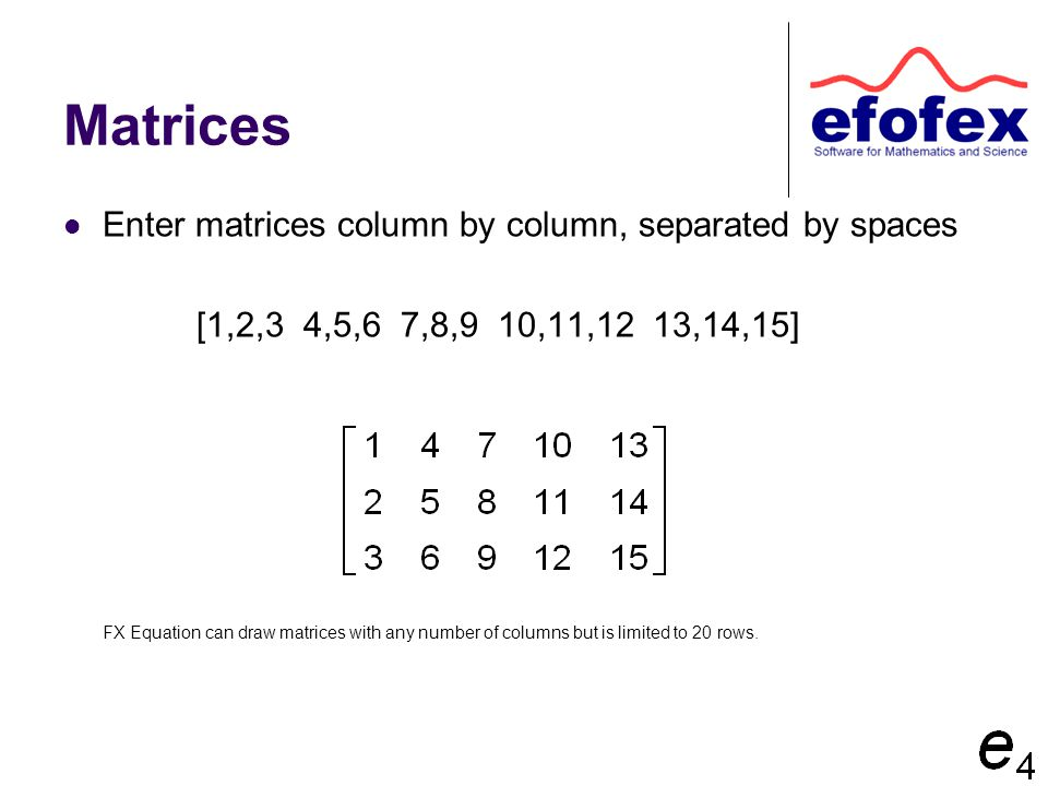 Matrices Enter matrices column by column, separated by spaces [1,2,3 4,5,6 7,8,9 10,11,12 13,14,15] FX Equation can draw matrices with any number of c