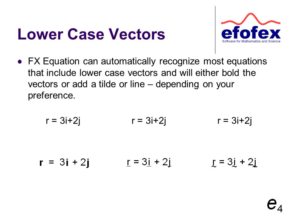 Lower Case Vectors FX Equation can automatically recognize most equations that include lower case vectors and will either bold the vectors or add a ti